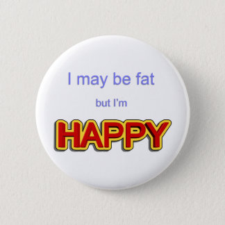 I may be fat but I am happy 6 Cm Round Badge