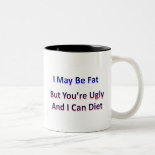 May Diet I Fatbut Tone Be Can Ugly Mug You're Two Coffee And vO80ymwNn