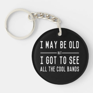 I May Be Old but I Got to See All the Cool Bands Single-Sided Round Acrylic Key Ring