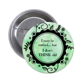 I May Be Retired - But I Don't THINK Old 6 Cm Round Badge