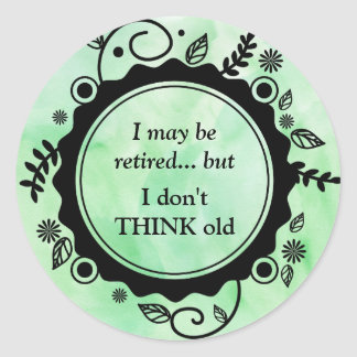 I May Be Retired - But I Don't THINK Old Classic Round Sticker