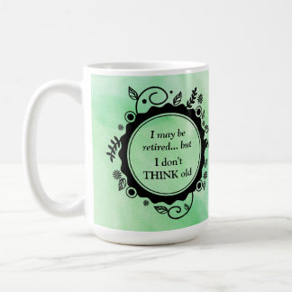 I May Be Retired - But I Don't THINK Old Coffee Mug