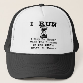 I May Be Slower Than 1990's Internet But I Run Trucker Hat