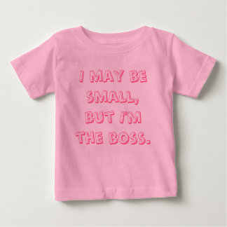 I may be small, but I'm the boss. Baby T-Shirt