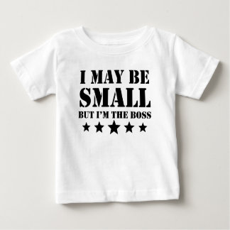I May Be Small But I'm The Boss Baby T-Shirt