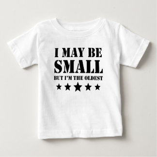 I May Be Small But I'm The Oldest Baby T-Shirt