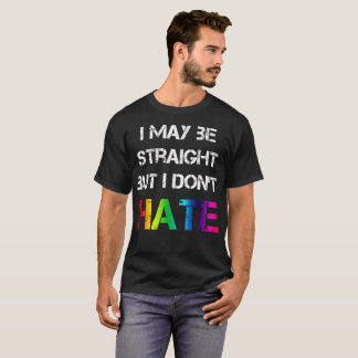 I may be straight but I don't hate T-Shirt
