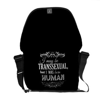 I MAY BE TRANSSEXUAL BUT I WAS BORN HUMAN COMMUTER BAGS