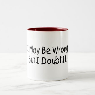 I May Be Wrong But I Doubt It Two-Tone Mug