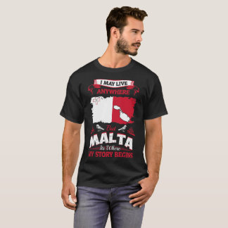I May Live Anywhere Malta Where My Story Begins T-Shirt