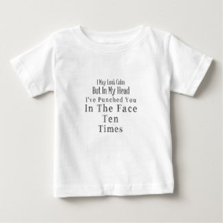 I May Look Calm But In My Head I've Punched You Baby T-Shirt