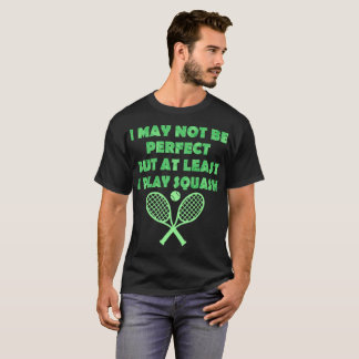 I May Not Be Perfect At Least I Play Table Tennis T-Shirt