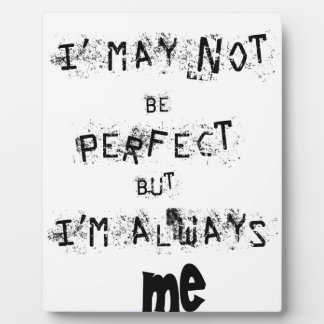 I may not be perfect but always me plaque