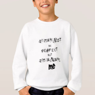 I may not be perfect but always me sweatshirt