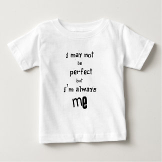 i may not be perfect but  i'm always me baby T-Shirt