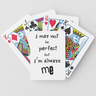 i may not be perfect but  i'm always me bicycle playing cards