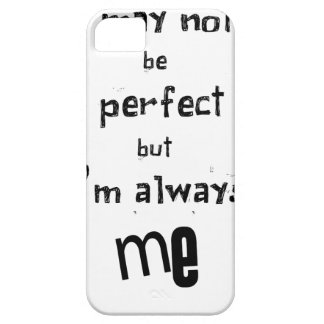 i may not be perfect but  i'm always me iPhone 5 cover