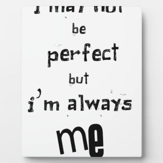 i may not be perfect but  i'm always me plaque