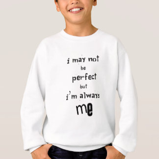 i may not be perfect but  i'm always me sweatshirt