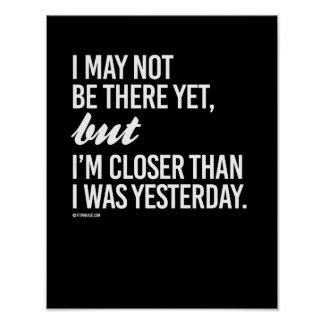 I may not be there yet but I'm closer than I was y Poster
