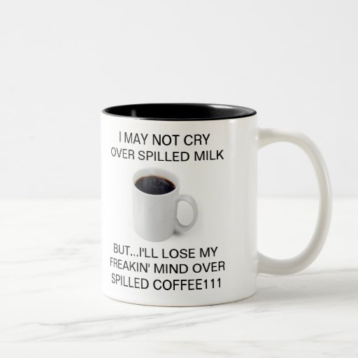 I may not cry over spilled milk but... coffee mugs