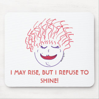 I MAY RISE, BUT I REFUSE TO SHINE! MOUSE PAD
