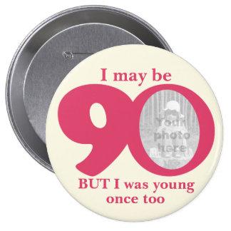 I maybe 90 years ladies birthday button/badge 10 cm round badge