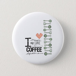 I measure my life in coffee spoons 6 cm round badge