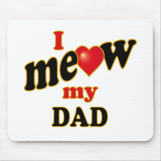 I Meow My Dad Mouse Pad