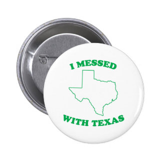 I Messed With Texas Pins
