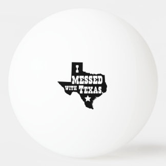 I Messed With Texas Ping Pong Ball