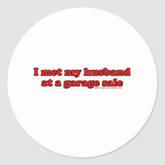 I Met My Husband At A Garage Sale Round Sticker
