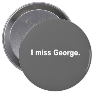 I miss George Buttons