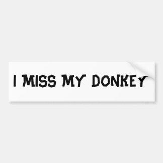 I MISS MY DONKEY BUMPER STICKER