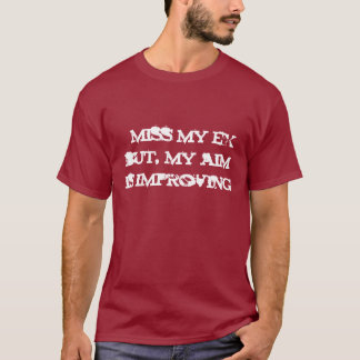 I miss my ex but, my aim is improving T-Shirt