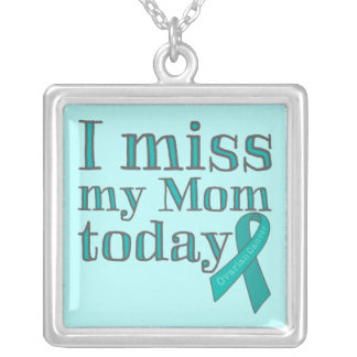 I Miss My Mom Today (Ovarian Cancer) Necklace