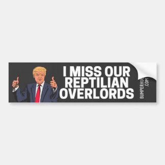 I Miss Our Reptilian Overlords Bumper Sticker