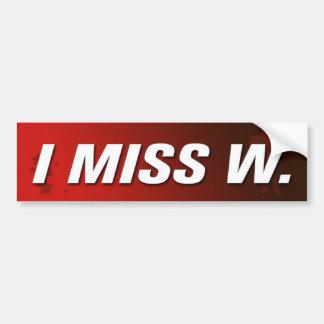 I Miss W, Bumper Sticker