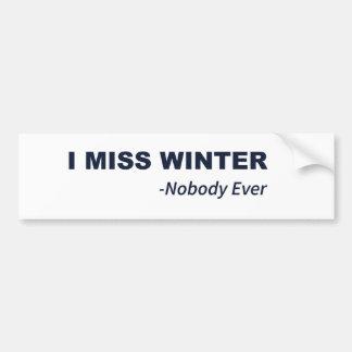 I Miss Winter Said Nobody Ever Bumper Stickers