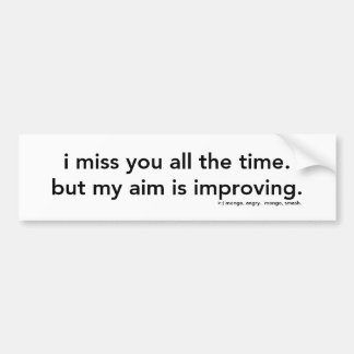I Miss You All The Time Bumper Sticker