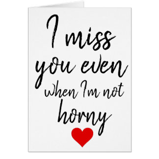 I miss you even when I'm not horny valentines card