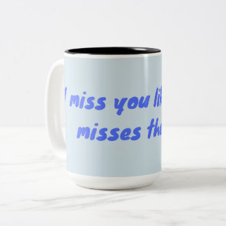 I miss you like desert misses the Rain ! Two-Tone Coffee Mug