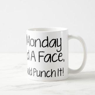 I Monday Had A Face, I Would Punch It! Basic White Mug