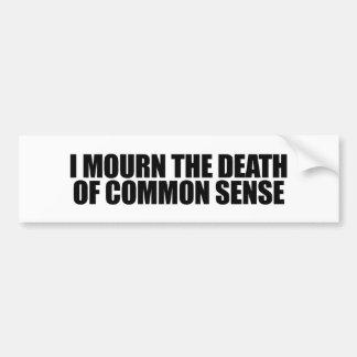 I mourn the death of common sense bumper sticker