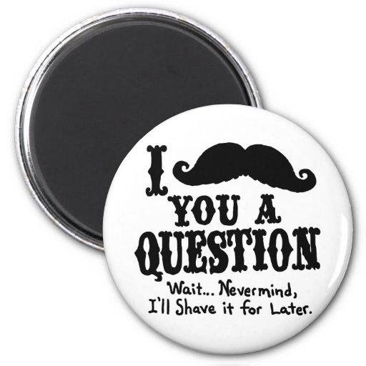I Moustache a Question Refrigerator Magnet