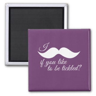 I MOUSTACHE IF YOU LIKE TO BE TICKLED -.png Refrigerator Magnet