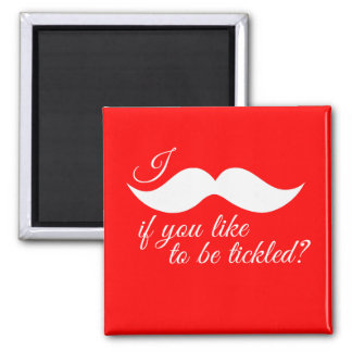 I MOUSTACHE IF YOU LIKE TO BE TICKLED -.png Square Magnet