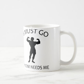 I Must Go. My Gym Needs Me. Basic White Mug