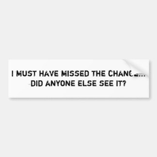 I must have missed the change... did anyone els... bumper sticker