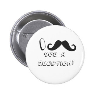 I mustache you a question! 6 cm round badge